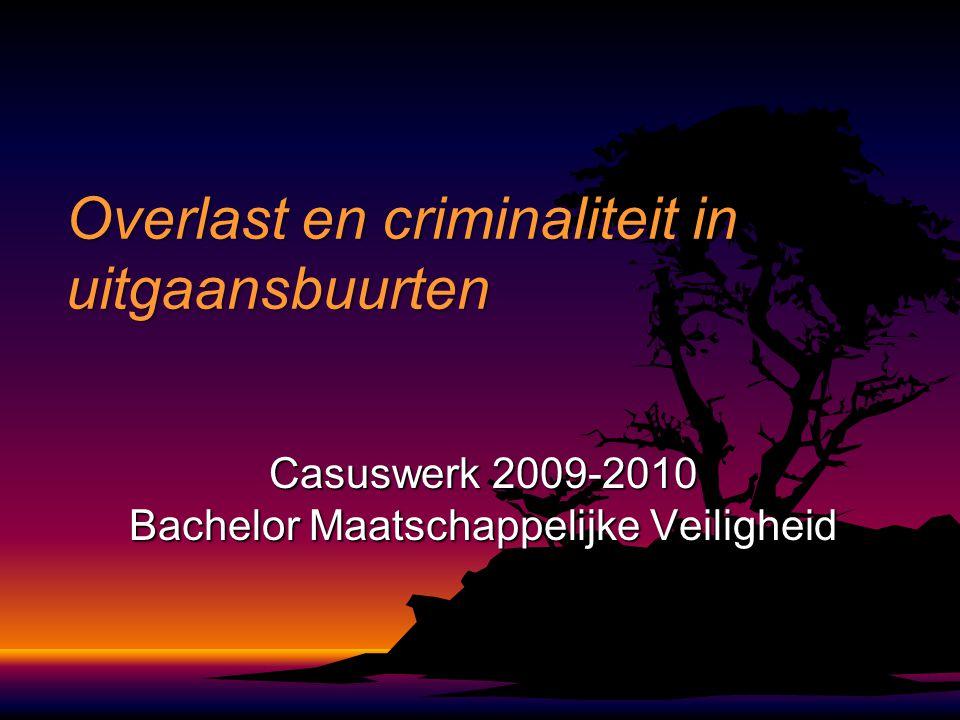 Overlast en criminaliteit in uitgaansbuurten Casuswerk 2009-2010 Bachelor Maatschappelijke Veiligheid
