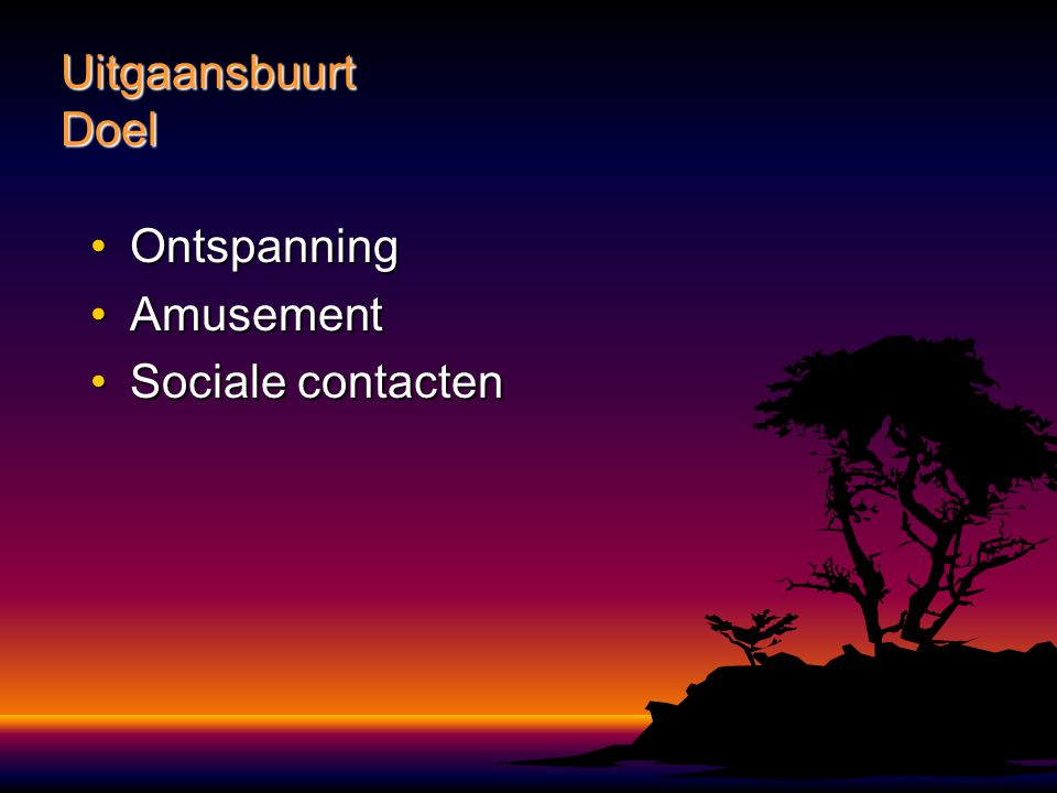 OntspanningOntspanning AmusementAmusement Sociale contactenSociale contacten Uitgaansbuurt Doel