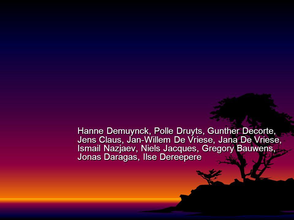 Hanne Demuynck, Polle Druyts, Gunther Decorte, Jens Claus, Jan-Willem De Vriese, Jana De Vriese, Ismail Nazjaev, Niels Jacques, Gregory Bauwens, Jonas