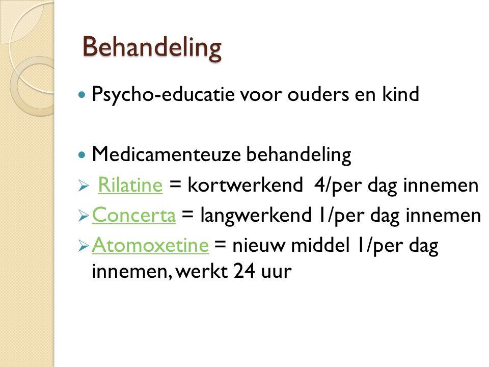 Behandeling Psycho-educatie voor ouders en kind Medicamenteuze behandeling  Rilatine = kortwerkend 4/per dag innemenRilatine  Concerta = langwerkend