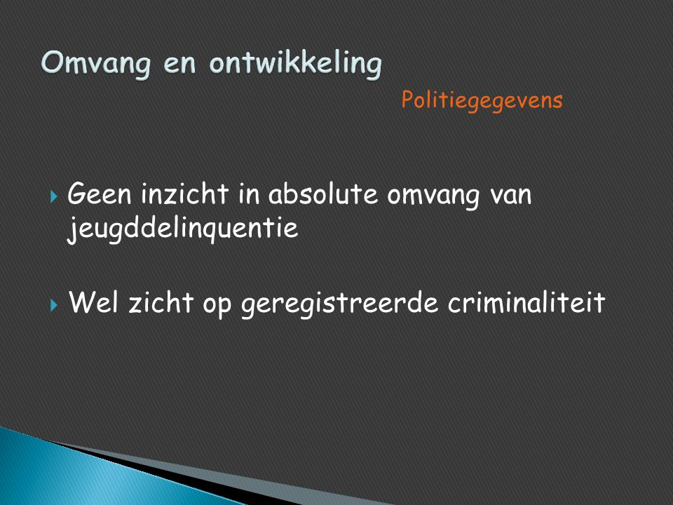  Geen inzicht in absolute omvang van jeugddelinquentie  Wel zicht op geregistreerde criminaliteit Politiegegevens
