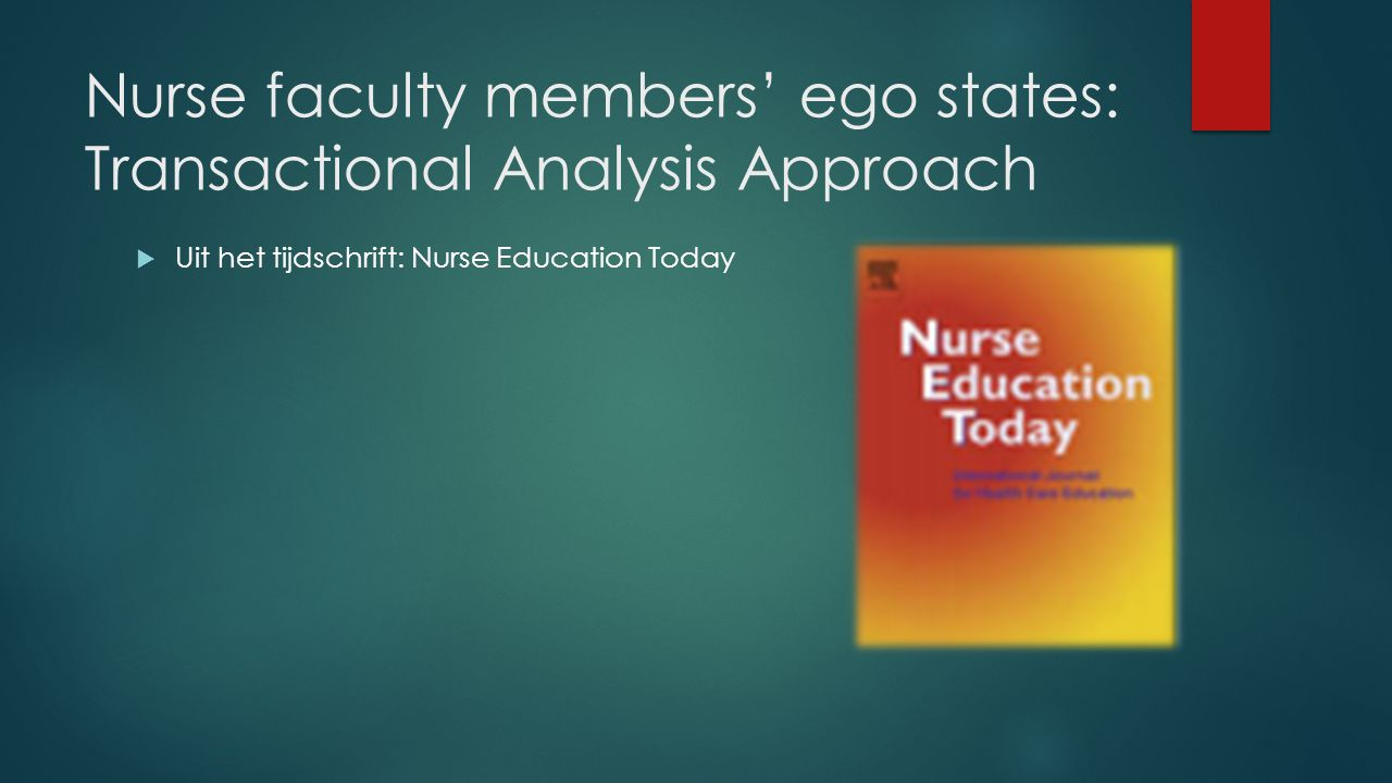 Nurse faculty members' ego states: Transactional Analysis Approach  Uit het tijdschrift: Nurse Education Today