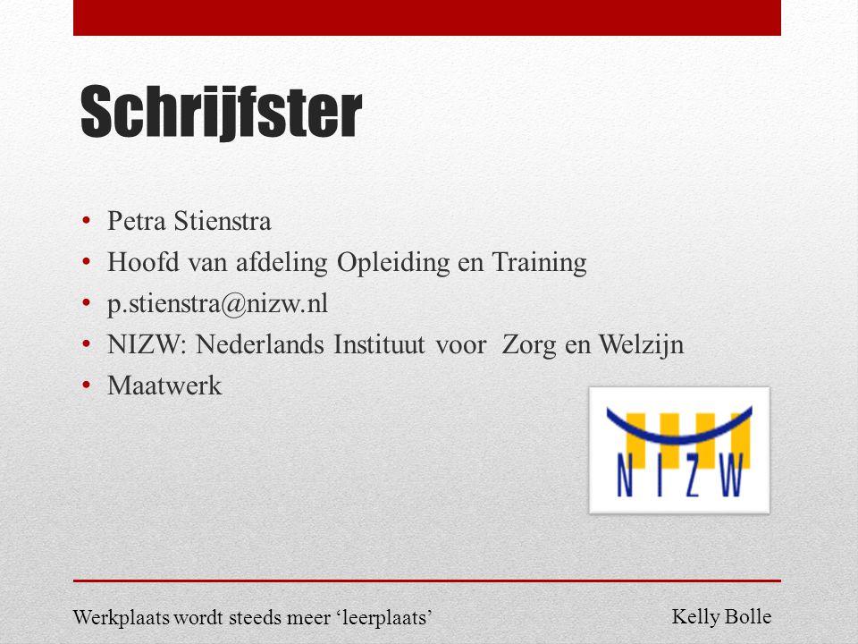 Schrijfster Petra Stienstra Hoofd van afdeling Opleiding en Training p.stienstra@nizw.nl NIZW: Nederlands Instituut voor Zorg en Welzijn Maatwerk Werkplaats wordt steeds meer 'leerplaats' Kelly Bolle
