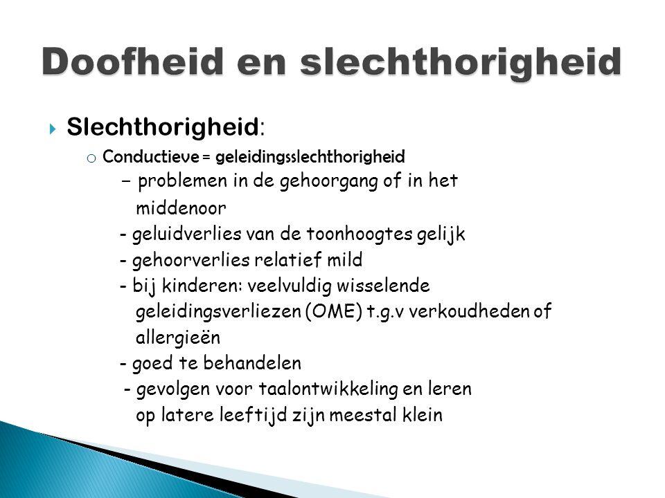 Slechthorigheid : o Conductieve = geleidingsslechthorigheid - problemen in de gehoorgang of in het middenoor - geluidverlies van de toonhoogtes geli