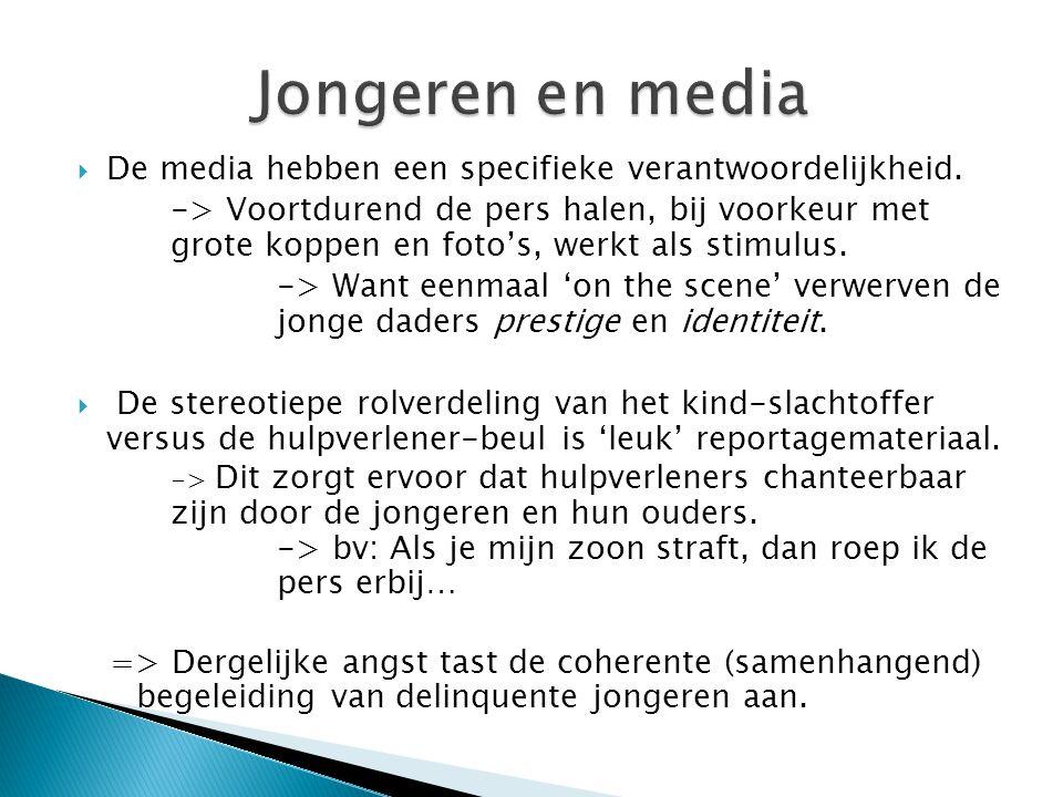  De media hebben een specifieke verantwoordelijkheid. -> Voortdurend de pers halen, bij voorkeur met grote koppen en foto's, werkt als stimulus. -> W