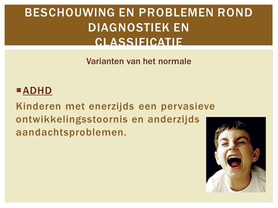  ADHD Kinderen met enerzijds een pervasieve ontwikkelingsstoornis en anderzijds aandachtsproblemen. BESCHOUWING EN PROBLEMEN ROND DIAGNOSTIEK EN CLAS
