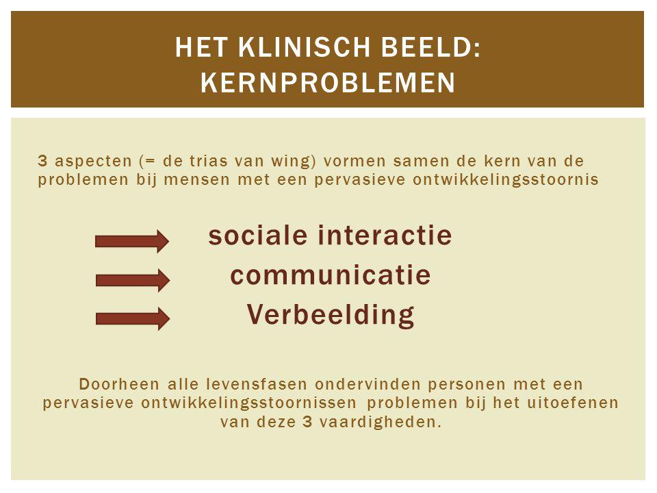 3 aspecten (= de trias van wing) vormen samen de kern van de problemen bij mensen met een pervasieve ontwikkelingsstoornis sociale interactie communic