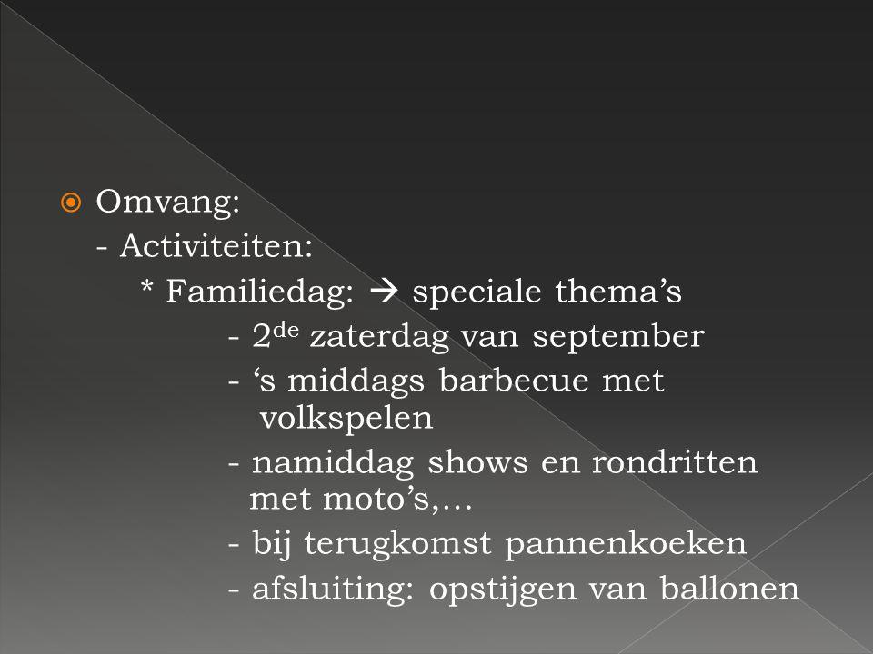 OOmvang: - Activiteiten: * Familiedag:  speciale thema's - 2 de zaterdag van september - 's middags barbecue met volkspelen - namiddag shows en ron