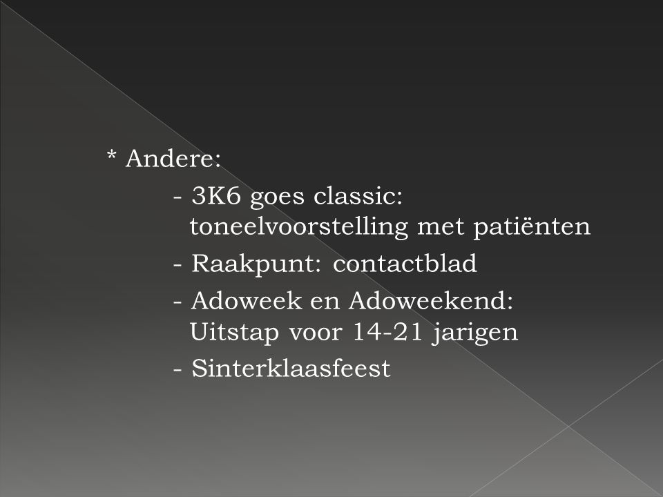 * Andere: - 3K6 goes classic: toneelvoorstelling met patiënten - Raakpunt: contactblad - Adoweek en Adoweekend: Uitstap voor 14-21 jarigen - Sinterkla