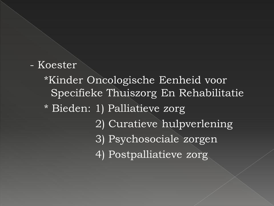 - Koester *Kinder Oncologische Eenheid voor Specifieke Thuiszorg En Rehabilitatie * Bieden: 1) Palliatieve zorg 2) Curatieve hulpverlening 3) Psychoso