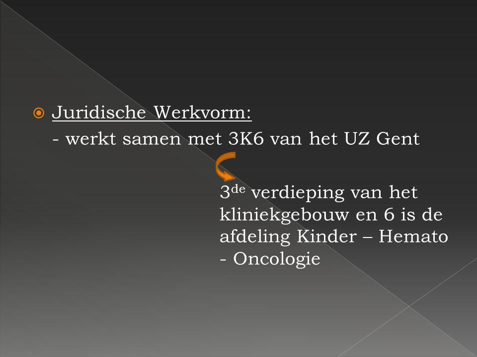 JJuridische Werkvorm: - werkt samen met 3K6 van het UZ Gent 3 de verdieping van het kliniekgebouw en 6 is de afdeling Kinder – Hemato - Oncologie