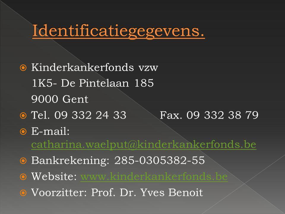  Kinderkankerfonds vzw 1K5- De Pintelaan 185 9000 Gent  Tel. 09 332 24 33Fax. 09 332 38 79  E-mail: catharina.waelput@kinderkankerfonds.be catharin