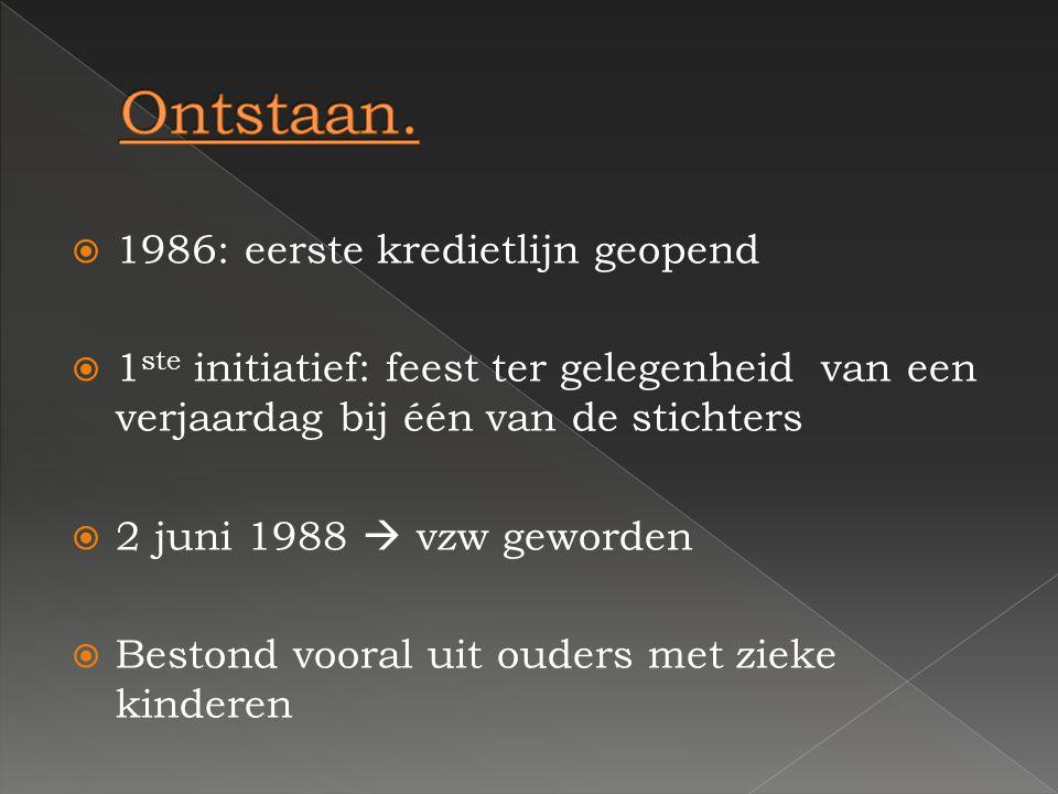  1986: eerste kredietlijn geopend  1 ste initiatief: feest ter gelegenheid van een verjaardag bij één van de stichters  2 juni 1988  vzw geworden