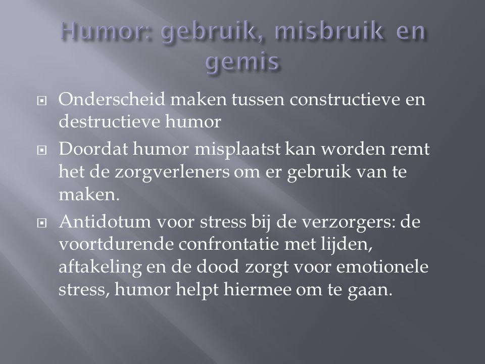  Onderscheid maken tussen constructieve en destructieve humor  Doordat humor misplaatst kan worden remt het de zorgverleners om er gebruik van te ma
