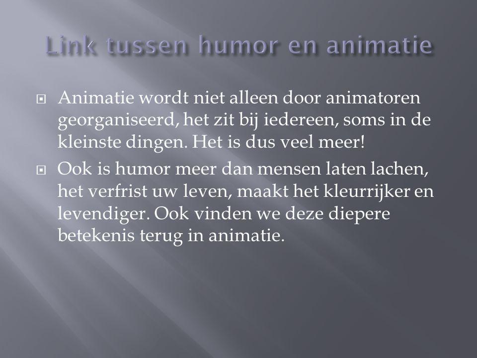  Animatie wordt niet alleen door animatoren georganiseerd, het zit bij iedereen, soms in de kleinste dingen. Het is dus veel meer!  Ook is humor mee