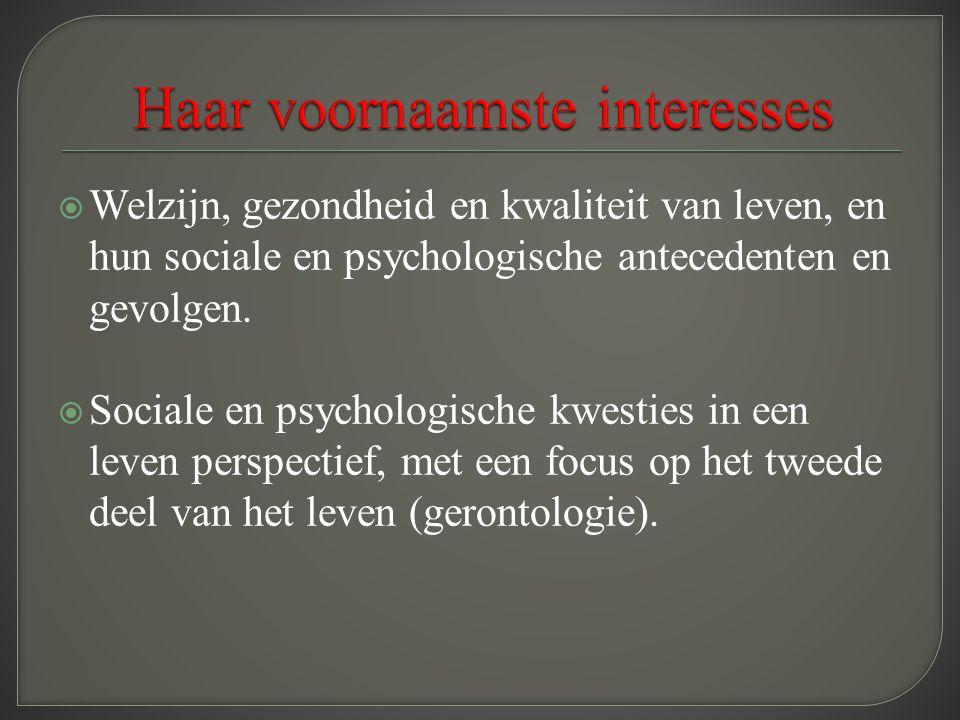  Welzijn, gezondheid en kwaliteit van leven, en hun sociale en psychologische antecedenten en gevolgen.  Sociale en psychologische kwesties in een l