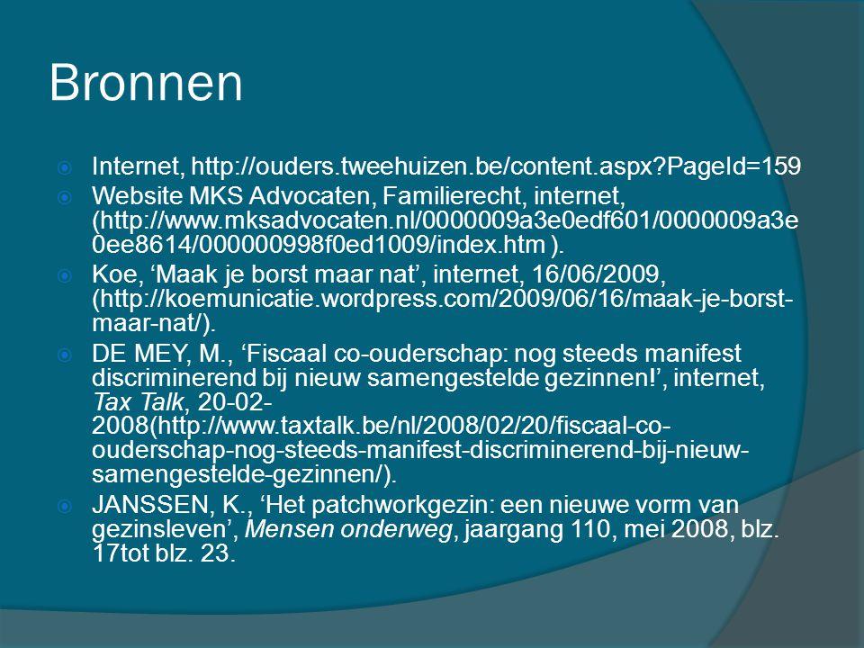 Bronnen  Internet, http://ouders.tweehuizen.be/content.aspx?PageId=159  Website MKS Advocaten, Familierecht, internet, (http://www.mksadvocaten.nl/0