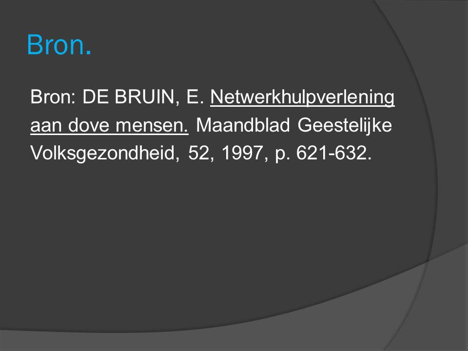 Bron. Bron: DE BRUIN, E. Netwerkhulpverlening aan dove mensen.