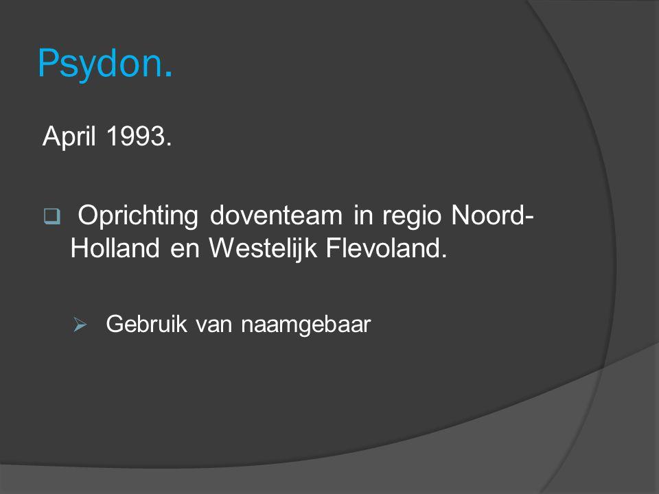 Psydon. April 1993.  Oprichting doventeam in regio Noord- Holland en Westelijk Flevoland.