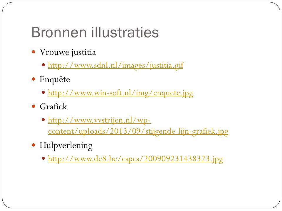 Bronnen illustraties Vrouwe justitia http://www.sdnl.nl/images/justitia.gif Enquête http://www.win-soft.nl/img/enquete.jpg Grafiek http://www.vvstrijen.nl/wp- content/uploads/2013/09/stijgende-lijn-grafiek.jpg http://www.vvstrijen.nl/wp- content/uploads/2013/09/stijgende-lijn-grafiek.jpg Hulpverlening http://www.de8.be/cspcs/200909231438323.jpg