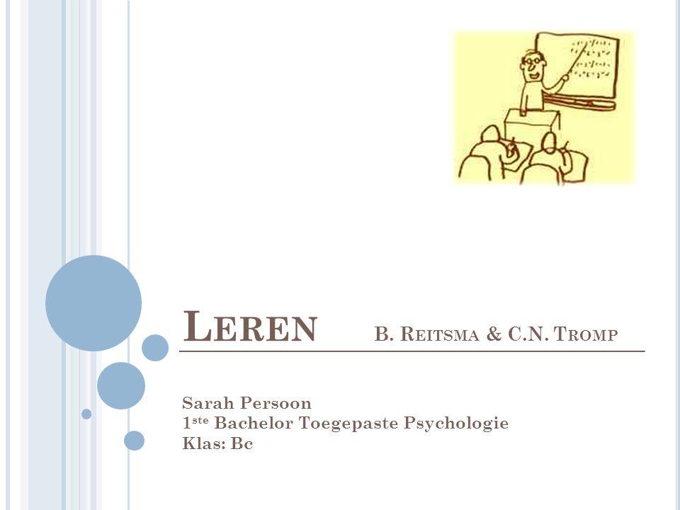 L EREN B. R EITSMA & C.N. T ROMP Sarah Persoon 1 ste Bachelor Toegepaste Psychologie Klas: Bc