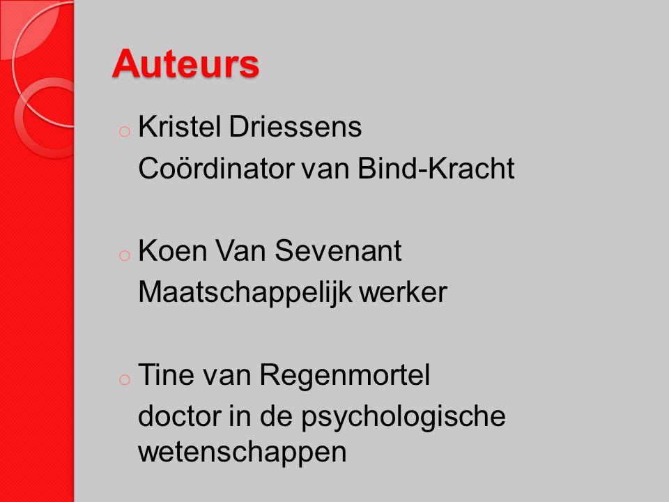 Auteurs o Kristel Driessens Coördinator van Bind-Kracht o Koen Van Sevenant Maatschappelijk werker o Tine van Regenmortel doctor in de psychologische