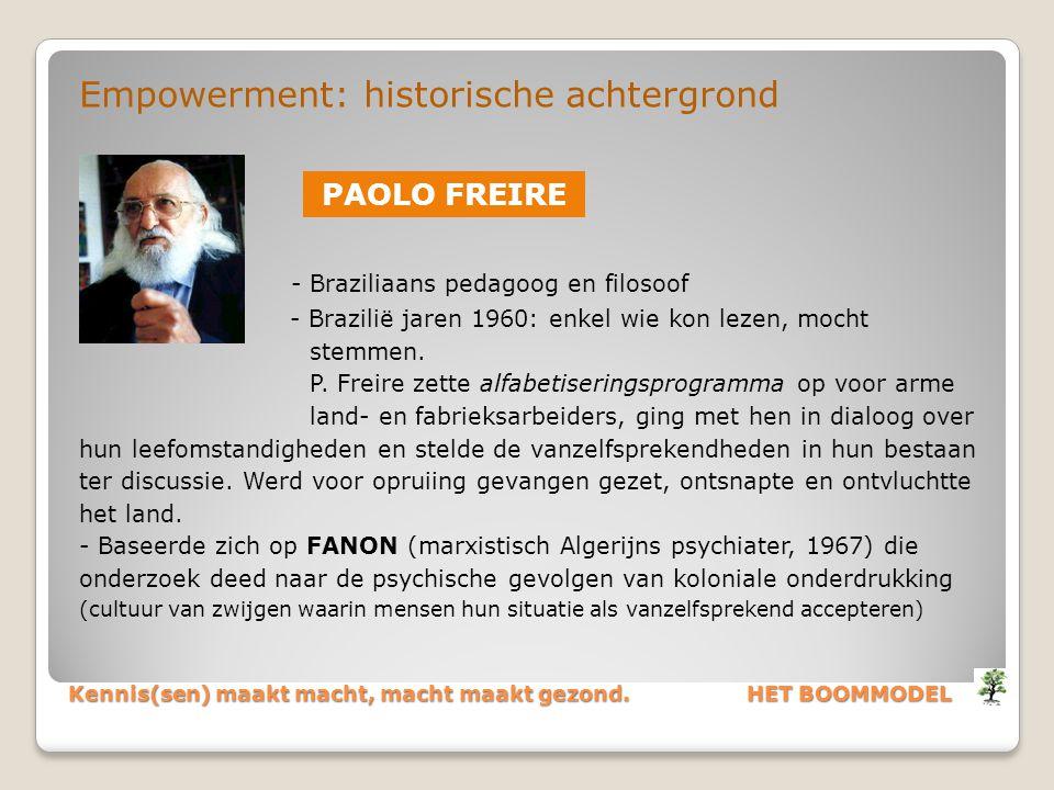 Kennis(sen) maakt macht, macht maakt gezond. HET BOOMMODEL Empowerment: historische achtergrond - Braziliaans pedagoog en filosoof - Brazilië jaren 19