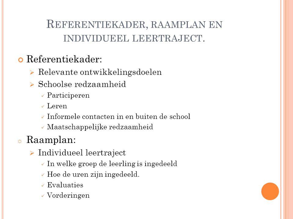 R EFERENTIEKADER, RAAMPLAN EN INDIVIDUEEL LEERTRAJECT.