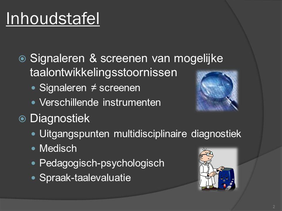 Inhoudstafel  Signaleren & screenen van mogelijke taalontwikkelingsstoornissen Signaleren ≠ screenen Verschillende instrumenten  Diagnostiek Uitgang