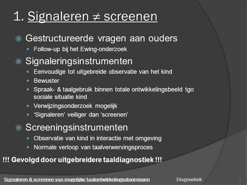 1. Signaleren ≠ screenen  Gestructureerde vragen aan ouders Follow-up bij het Ewing-onderzoek  Signaleringsinstrumenten Eenvoudige tot uitgebreide o