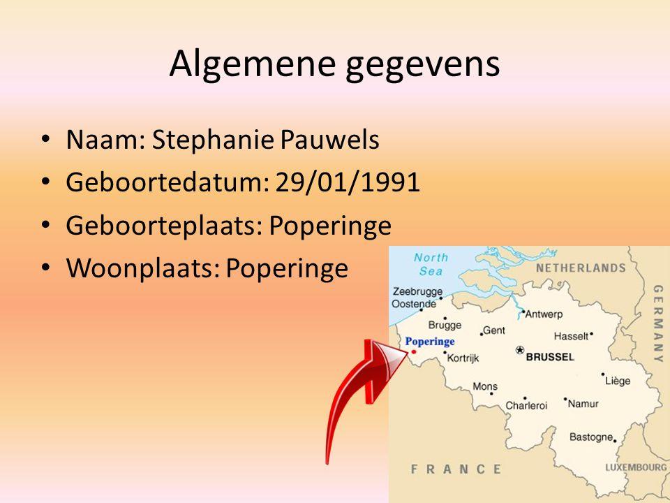 Algemene gegevens Naam: Stephanie Pauwels Geboortedatum: 29/01/1991 Geboorteplaats: Poperinge Woonplaats: Poperinge