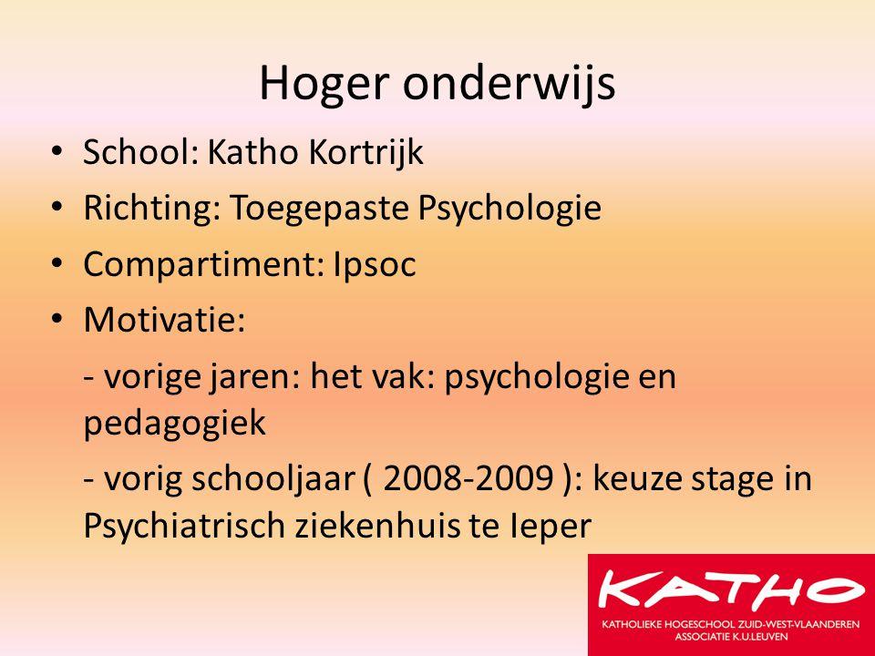 Hoger onderwijs School: Katho Kortrijk Richting: Toegepaste Psychologie Compartiment: Ipsoc Motivatie: - vorige jaren: het vak: psychologie en pedagog