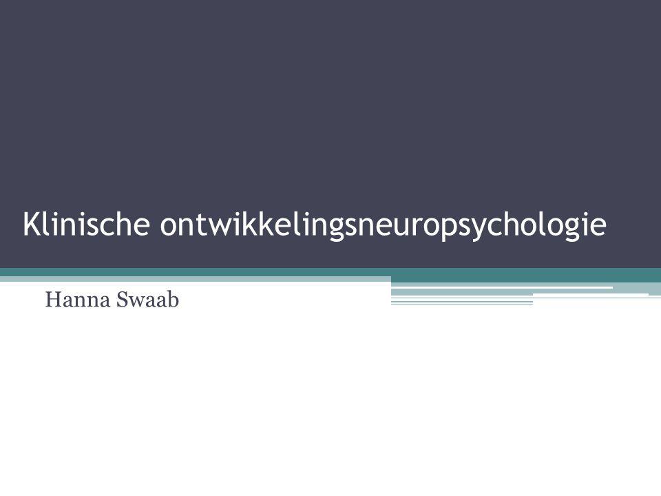 Klinische ontwikkelingsneuropsychologie Hanna Swaab