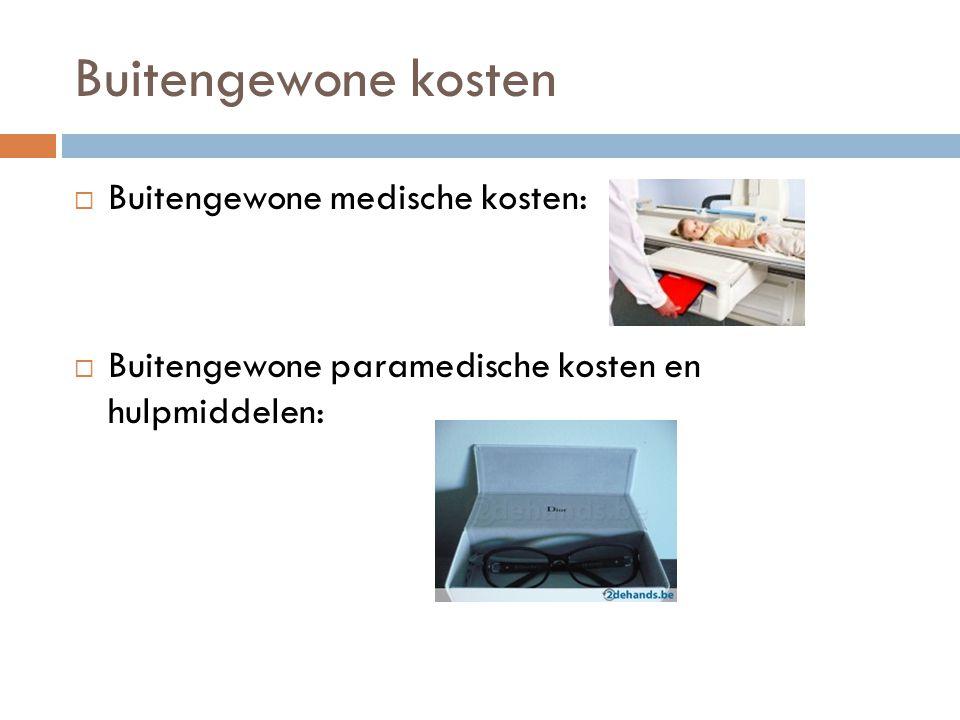 Buitengewone kosten  Buitengewone medische kosten:  Buitengewone paramedische kosten en hulpmiddelen: