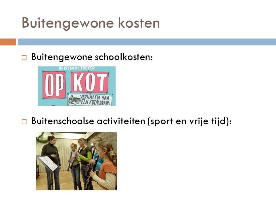 Buitengewone kosten  Buitengewone schoolkosten:  Buitenschoolse activiteiten (sport en vrije tijd):