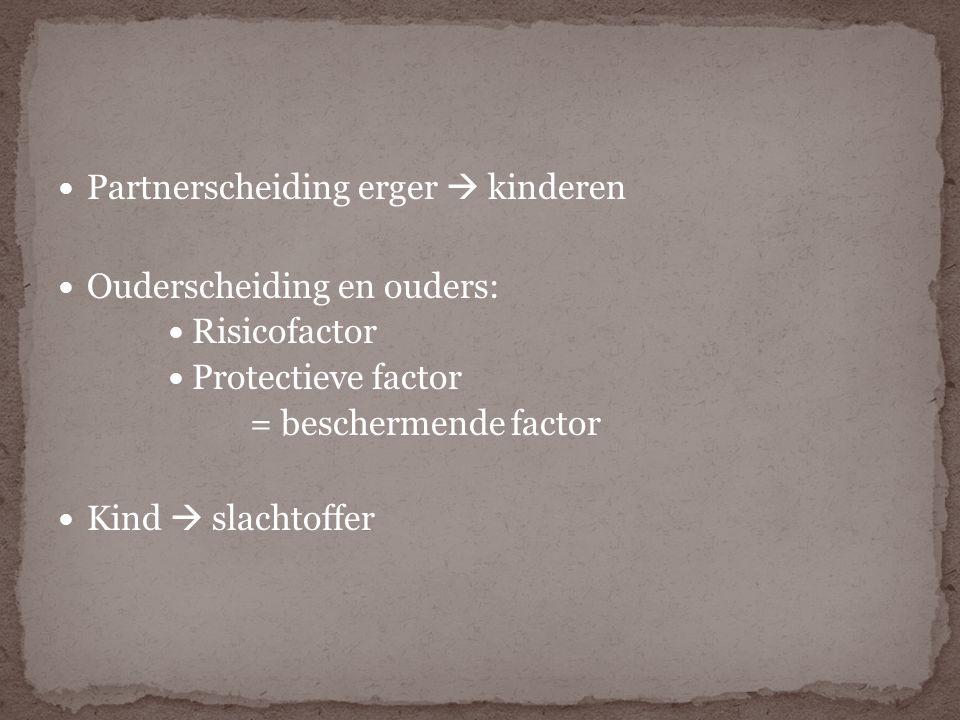 Partnerscheiding erger  kinderen Ouderscheiding en ouders: Risicofactor Protectieve factor = beschermende factor Kind  slachtoffer