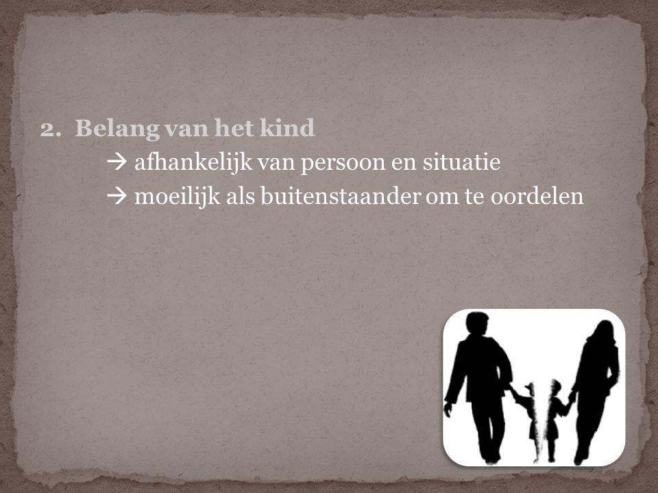 2. Belang van het kind  afhankelijk van persoon en situatie  moeilijk als buitenstaander om te oordelen