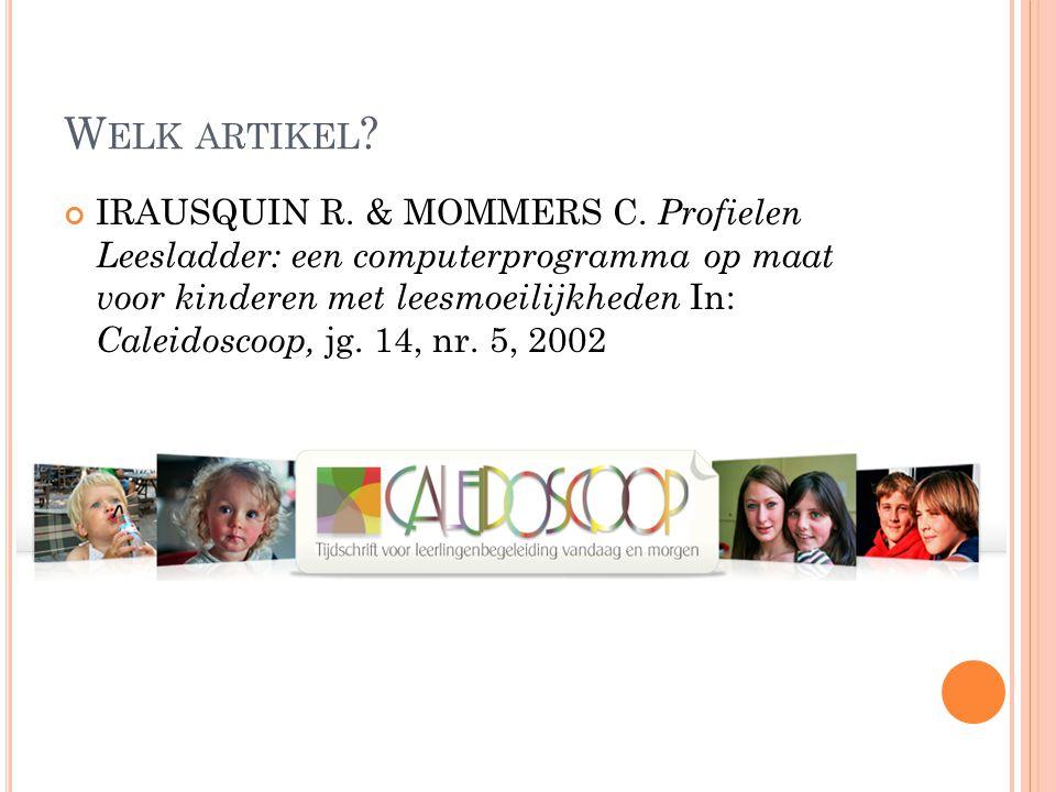 W ELK ARTIKEL ? IRAUSQUIN R. & MOMMERS C. Profielen Leesladder: een computerprogramma op maat voor kinderen met leesmoeilijkheden In: Caleidoscoop, jg