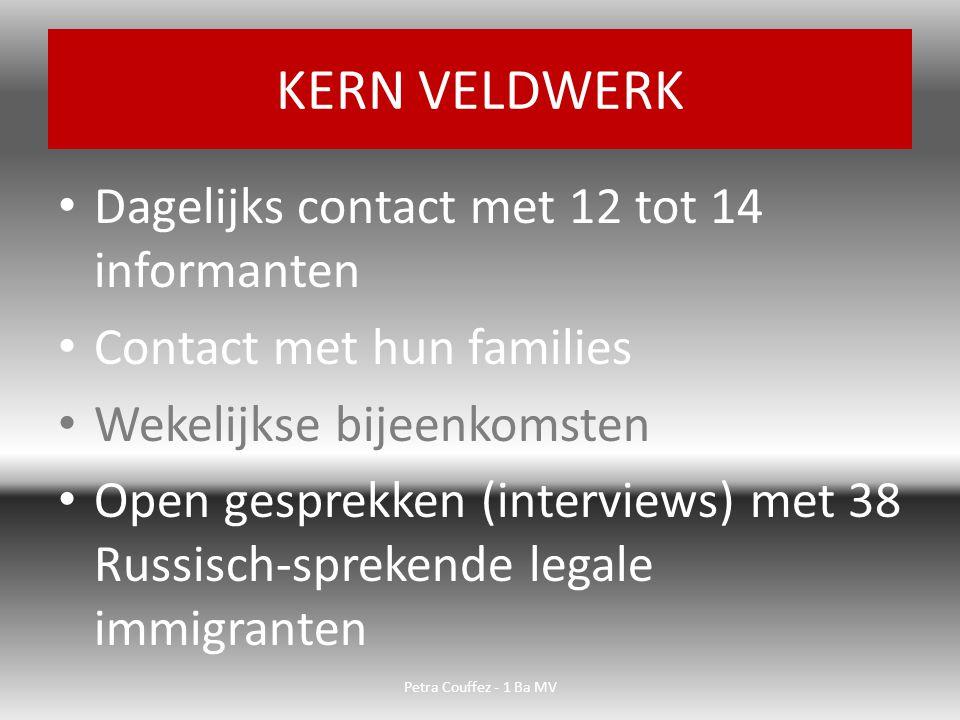 Dagelijks contact met 12 tot 14 informanten Contact met hun families Wekelijkse bijeenkomsten Open gesprekken (interviews) met 38 Russisch-sprekende legale immigranten KERN VELDWERK Petra Couffez - 1 Ba MV