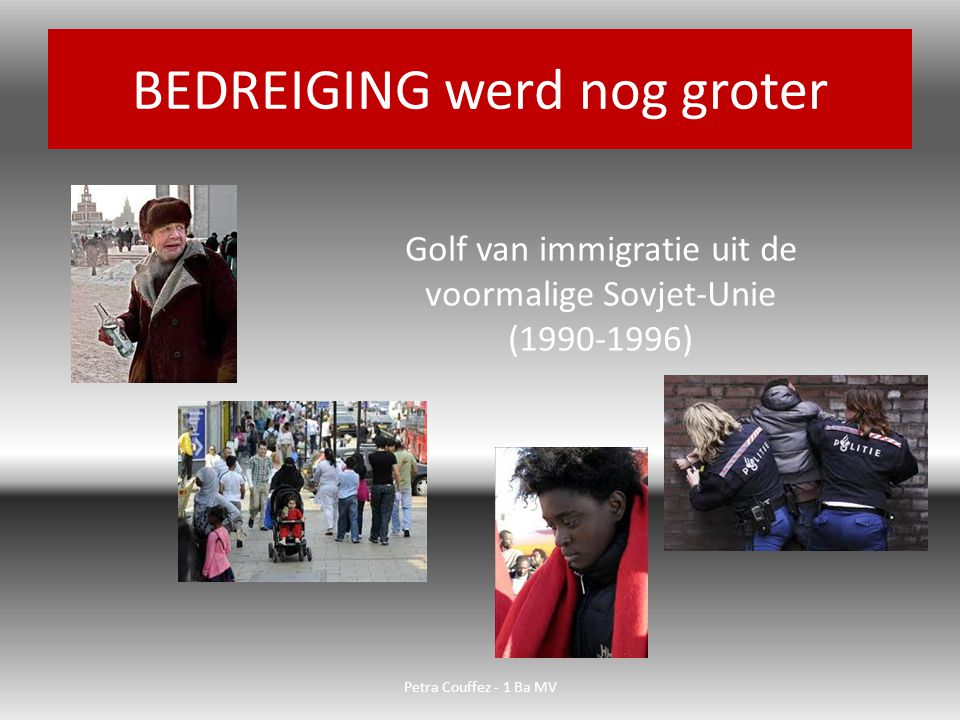 BEDREIGING werd nog groter Golf van immigratie uit de voormalige Sovjet-Unie (1990-1996) Petra Couffez - 1 Ba MV