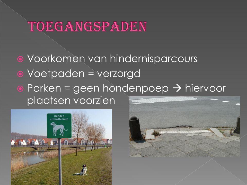  Voorkomen van hindernisparcours  Voetpaden = verzorgd  Parken = geen hondenpoep  hiervoor plaatsen voorzien