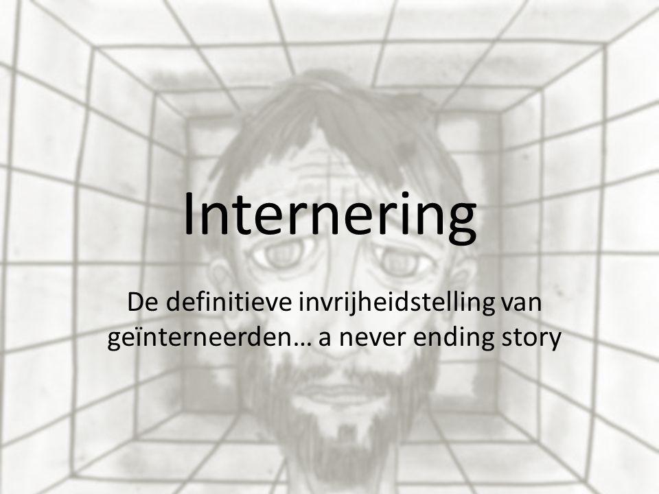 Internering De definitieve invrijheidstelling van geïnterneerden… a never ending story