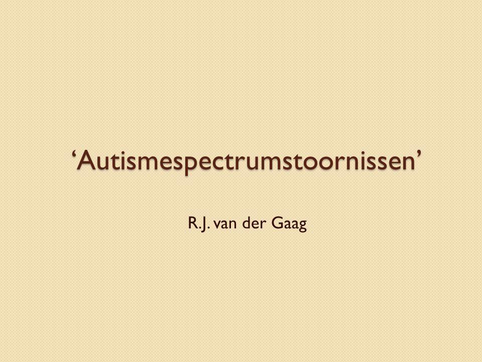 'Autismespectrumstoornissen' R.J. van der Gaag