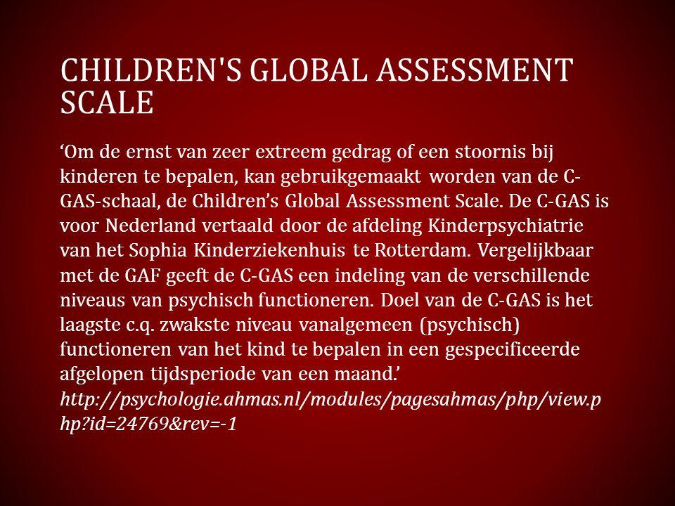CHILDREN'S GLOBAL ASSESSMENT SCALE 'Om de ernst van zeer extreem gedrag of een stoornis bij kinderen te bepalen, kan gebruikgemaakt worden van de C- G