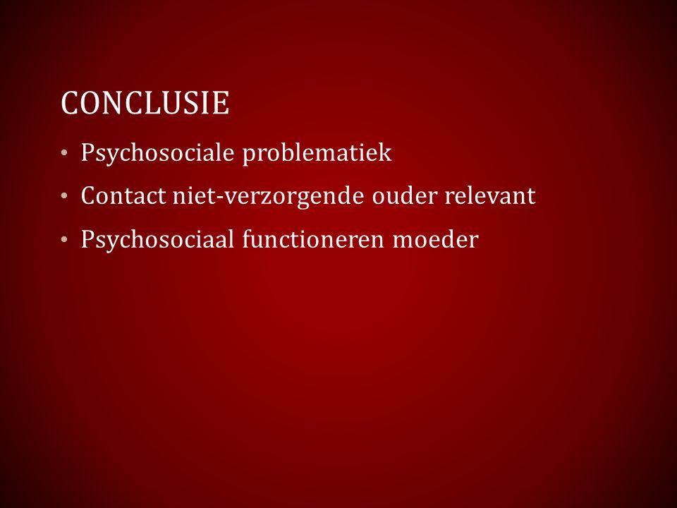 CONCLUSIE Psychosociale problematiek Contact niet-verzorgende ouder relevant Psychosociaal functioneren moeder