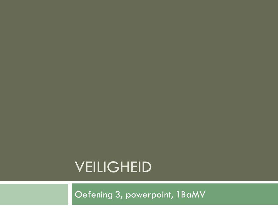 VEILIGHEID Oefening 3, powerpoint, 1BaMV