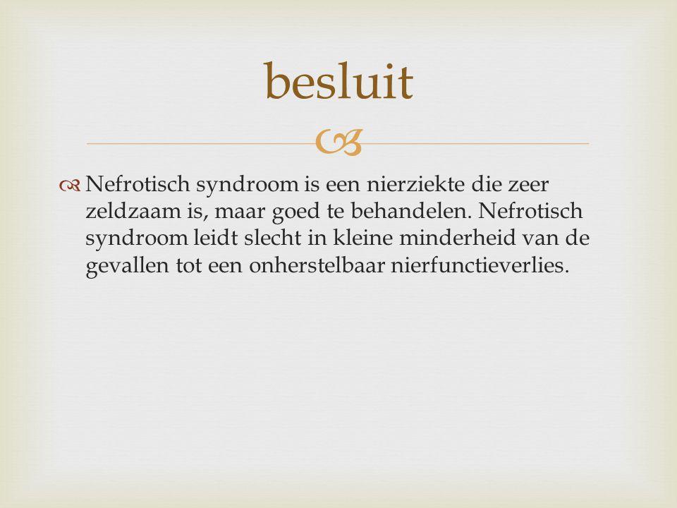   Nefrotisch syndroom is een nierziekte die zeer zeldzaam is, maar goed te behandelen. Nefrotisch syndroom leidt slecht in kleine minderheid van de