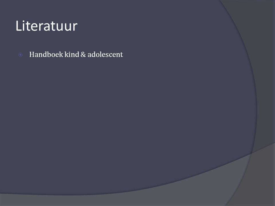 Literatuur  Handboek kind & adolescent