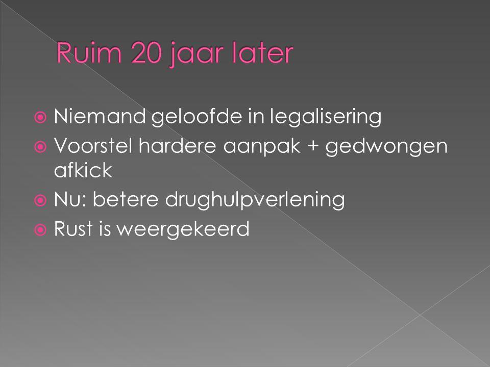  Niemand geloofde in legalisering  Voorstel hardere aanpak + gedwongen afkick  Nu: betere drughulpverlening  Rust is weergekeerd