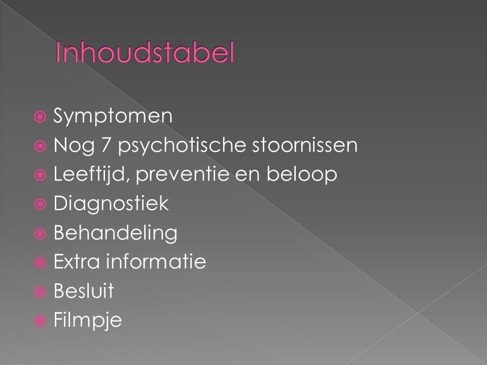  Symptomen  Nog 7 psychotische stoornissen  Leeftijd, preventie en beloop  Diagnostiek  Behandeling  Extra informatie  Besluit  Filmpje